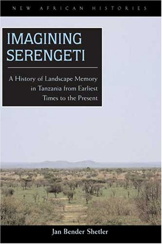 Imagining Serengeti A History of Landscape Memory in Tanzania from Earliest Time to the Present  2007 edition cover