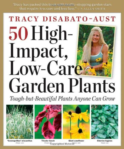 50 High-Impact, Low-Care Garden Plants Tough-But-Beautiful Plants That Anyone Can Grow  2009 9780881929508 Front Cover