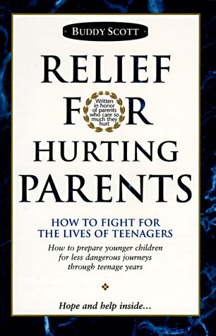 Relief for Hurting Parents How to Fight for the Lives of Teenagers, How to Prepare Younger Children for Less Dangerous Journeys Through Teenage Years  1992 (Reprint) edition cover