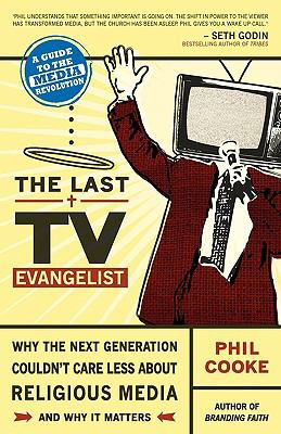 Last TV Evangelist : Why the Next Generation Couldn't Care Less about Religious Media N/A 9780981951508 Front Cover