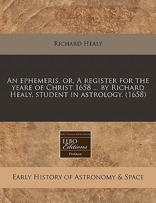 ephemeris, or, A register for the yeare of Christ 1658 ... by Richard Healy, student in Astrology. (1658)  N/A edition cover