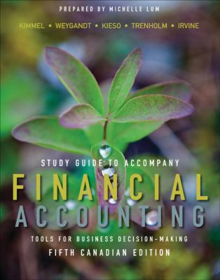 Study Guide to Accompany Financial Accounting, Tools for Business Decision-Making, Fifth Canadian Edition  5th 2011 9781118024508 Front Cover