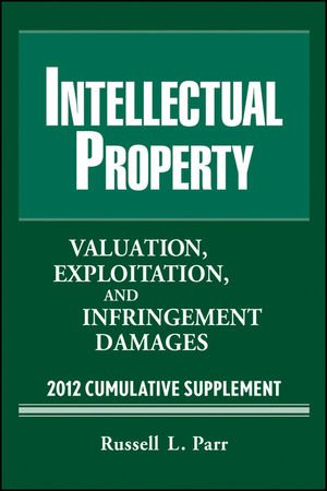 Intellectual Property Valuation, Exploitation and Infringement Damages 2012 Cumulative Supplement 11th 2012 9781118037508 Front Cover