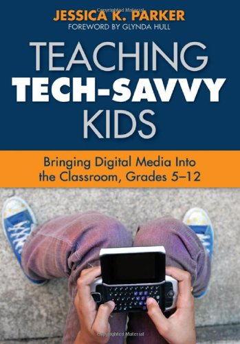 Teaching Tech-Savvy Kids Bringing Digital Media into the Classroom, Grades 5-12  2010 edition cover
