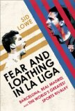 Fear and Loathing in la Liga Barcelona, Real Madrid, and the World's Greatest Sports Rivalry N/A 9781568584508 Front Cover