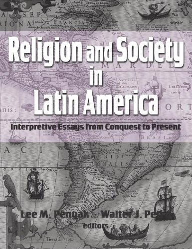Religion and Society in Latin America Interpretive Essays from Conquest to Present  2009 edition cover