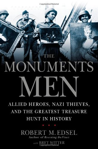 Monuments Men Allied Heroes, Nazi Thieves, and the Greatest Treasure Hunt in History N/A edition cover