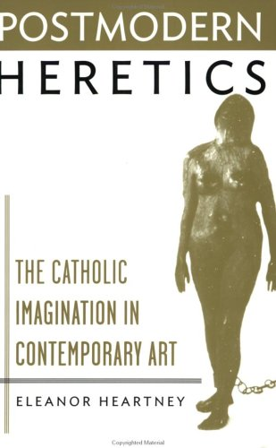 Postmodern Heretics : Catholic Imagination in Contemporary Art 1st edition cover