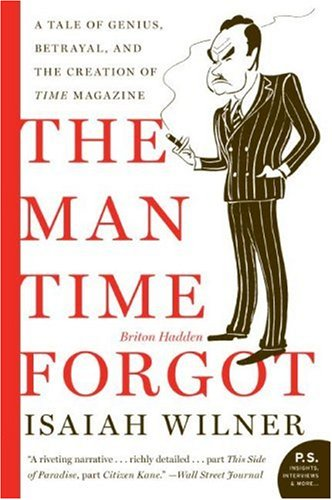 Man Time Forgot A Tale of Genius, Betrayal, and the Creation of Time Magazine  2006 9780060505509 Front Cover