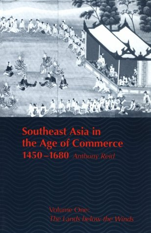Southeast Asia in the Age of Commerce, 1450-1680 The Lands below the Winds  1988 (Reprint) edition cover