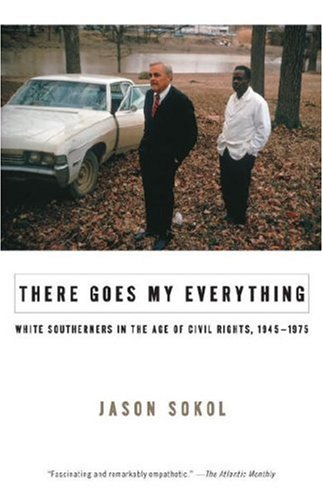 There Goes My Everything White Southerners in the Age of Civil Rights, 1945-1975 N/A edition cover