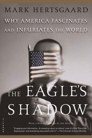 Eagle's Shadow Why America Fascinates and Infuriates the World  2003 (Revised) 9780312422509 Front Cover