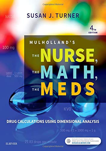 Mulholland's the Nurse, the Math, the Meds Drug Calculations Using Dimensional Analysis 4th 2019 9780323479509 Front Cover