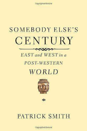 Somebody Else's Century East and West in a Post-Western World  2010 9780375425509 Front Cover