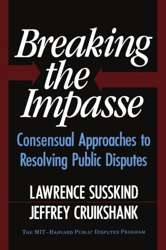 Breaking the Impasse Consensual Approaches to Resolving Public Disputes  1987 edition cover