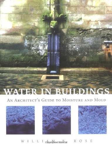 Water in Buildings An Architect's Guide to Moisture and Mold  2005 9780471468509 Front Cover