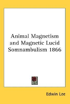Animal Magnetism and Magnetic Lucid Somnambulism 1866  N/A edition cover