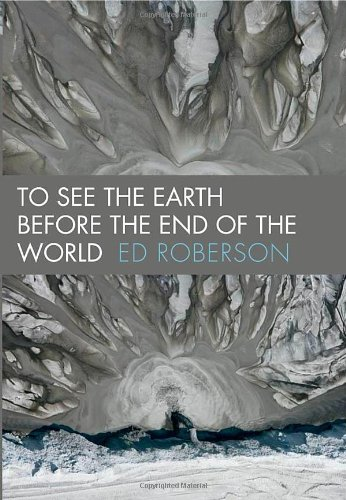 To See the Earth Before the End of the World   2010 edition cover