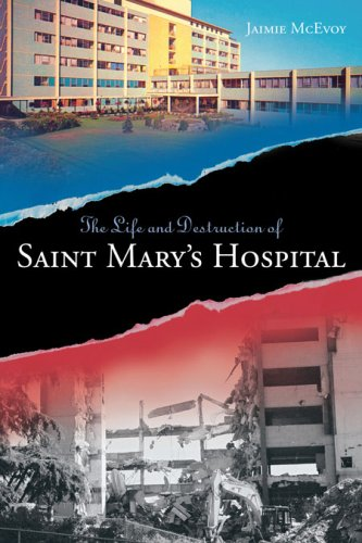 Life and Destruction of Saint Marys Hospital:  2008 edition cover