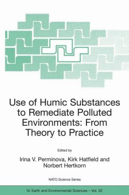 Use of Humic Substances to Remediate Polluted Environments From Theory to Practice  2005 9781402032509 Front Cover