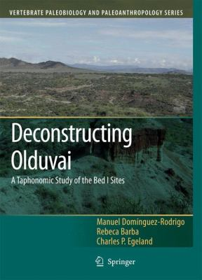 Deconstructing Olduvai A Taphonomic Study of the Bed I Sites  2007 9781402061509 Front Cover