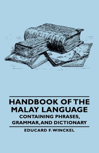 Handbook of the Malay Language: Containing Phrases, Grammar, and Dictionary  2007 9781406766509 Front Cover
