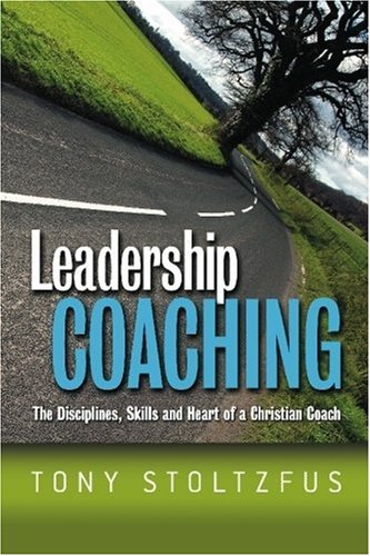 Leadership Coaching The Disciplines, Skills, and Heart of a Christian Coach N/A edition cover
