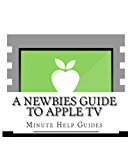 Newbies Guide to Apple TV  N/A 9781491069509 Front Cover