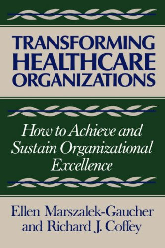 Transforming Healthcare Organizations How to Achieve and Sustain Organizational Excellence  1990 9781555422509 Front Cover