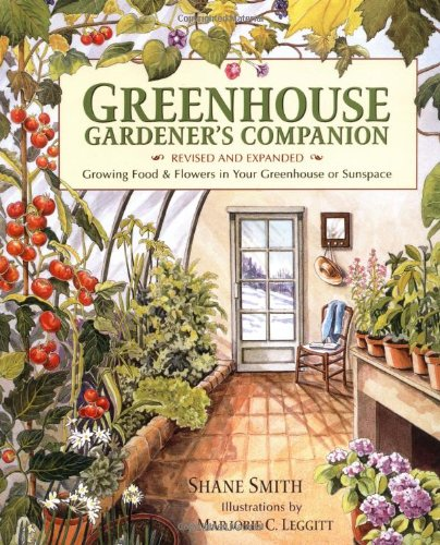 Greenhouse Gardener's Companion Growing Food and Flowers in Your Greenhouse or Sunspace 2nd 2000 (Revised) edition cover