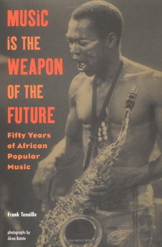 Music Is the Weapon of the Future Fifty Years of African Popular Music  2002 9781556524509 Front Cover