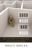 Good Mood, Bad Mood Help and Hope for Depression and Bipolar Disorder N/A edition cover
