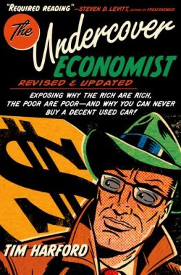 Undercover Economist Exposing Why the Rich Are Rich, the Poor Are Poor - And Why You Can Never Buy a Decent Used Car! 2nd 2012 (Revised) edition cover