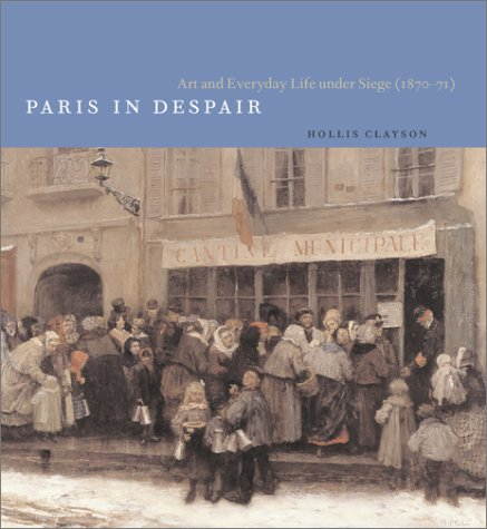 Paris in Despair Art and Everyday Life under Siege (1870-1871)  2002 9780226109510 Front Cover