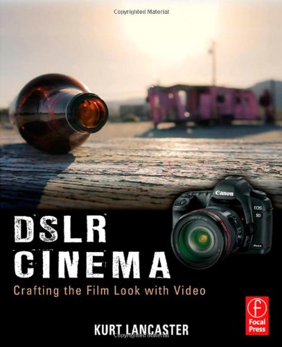 DSLR Cinema Crafting the Film Look with Video  2011 edition cover