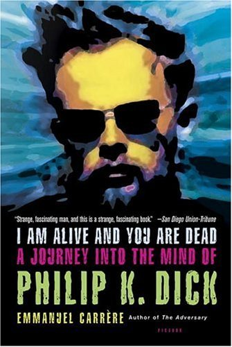 I Am Alive and You Are Dead A Journey into the Mind of Philip K. Dick  2004 edition cover