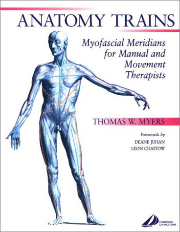 Anatomy Trains Myofascial Meridians for Manual and Movement Therapists  2001 edition cover