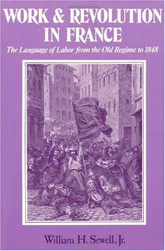 Work and Revolution in France The Language of Labor from the Old Regime to 1848  1980 9780521299510 Front Cover