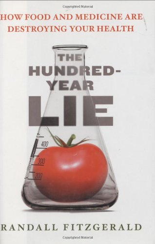 Hundred-Year Lie How Food and Medicine Are Destroying Your Health  2006 9780525949510 Front Cover