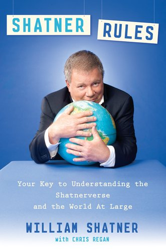 Shatner Rules Your Guide to Understanding the Shatnerverse and the World at Large  2011 9780525952510 Front Cover