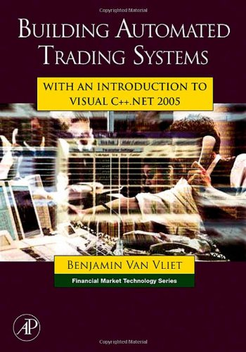 Building Automated Trading Systems With an Introduction to Visual C++ .NET 2005  2007 9780750682510 Front Cover