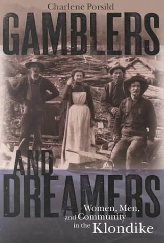 Gamblers and Dreamers Women, Men, and Community in the Klondike  1998 edition cover
