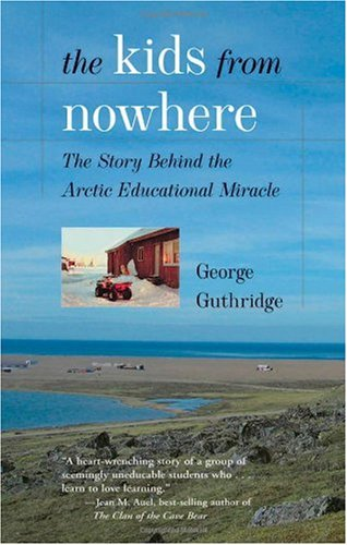 Kids from Nowhere The Story Behind the Arctic Educational Miracle  2006 9780882406510 Front Cover