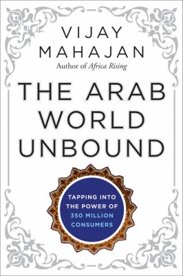 Arab World Unbound Tapping into the Power of 350 Million Consumers  2012 edition cover