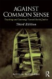 Against Common Sense Teaching and Learning Toward Social Justice 3rd 2015 (Revised) 9781138788510 Front Cover
