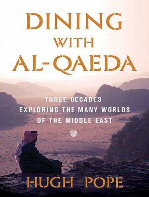 Dining With Al-qaeda: Three Decades Exploring the Many Worlds of the Middle East  2010 9781400166510 Front Cover