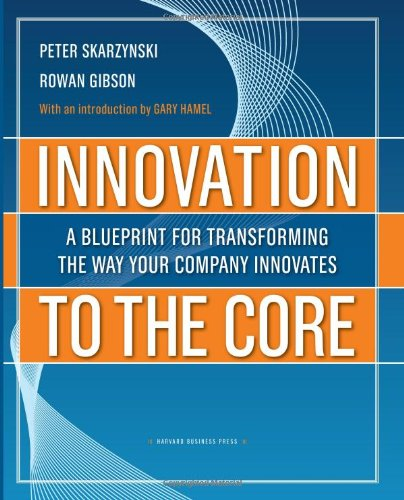 Innovation to the Core A Blueprint for Transforming the Way Your Company Innovates  2008 edition cover