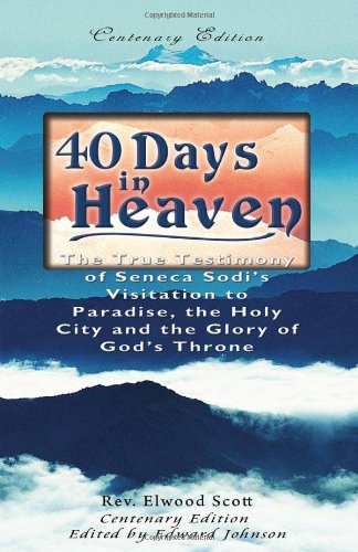 40 Days in Heaven The True Testimony of Seneca Sodi's Visitation to Paradise, the Holy City and the Glory of God's Throne N/A 9781450512510 Front Cover