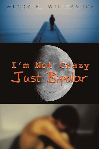 I'm Not Crazy Just Bipolar A Memoir N/A 9781452068510 Front Cover