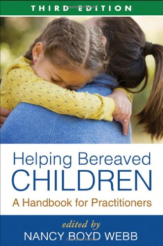 Helping Bereaved Children, Third Edition A Handbook for Practitioners 3rd 2010 (Revised) edition cover